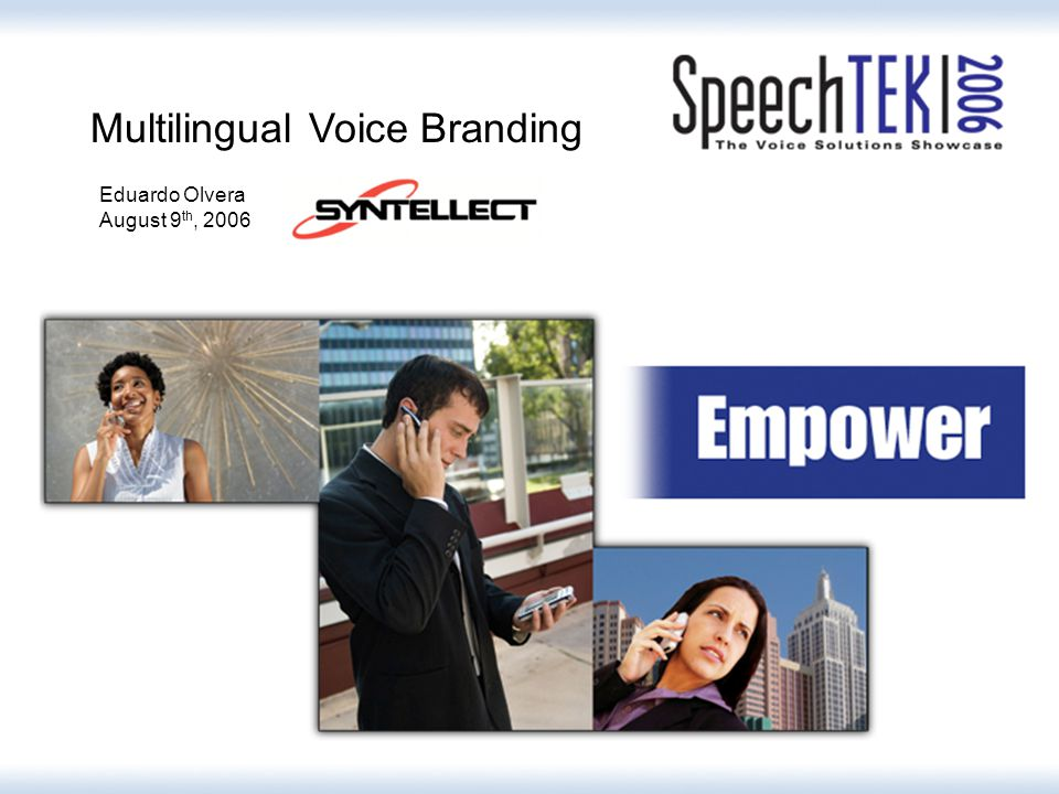 Multilingual Voice Branding Eduardo Olvera August 9 th, 2006