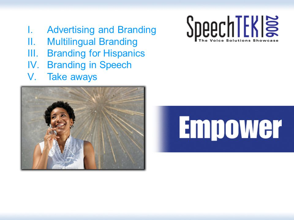 I.Advertising and Branding II.Multilingual Branding III.Branding for Hispanics IV.Branding in Speech V.Take aways