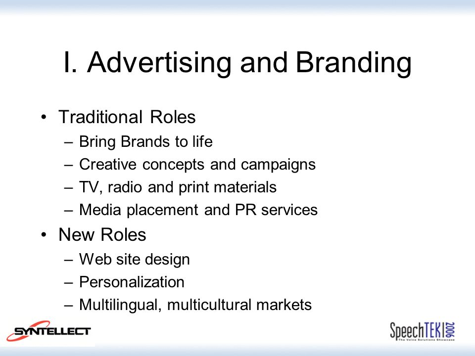 I. Advertising and Branding Traditional Roles –Bring Brands to life –Creative concepts and campaigns –TV, radio and print materials –Media placement a