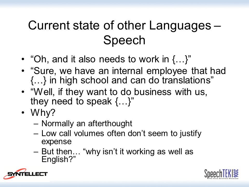 "Current state of other Languages – Speech ""Oh, and it also needs to work in {…}"" ""Sure, we have an internal employee that had {…} in high school and c"