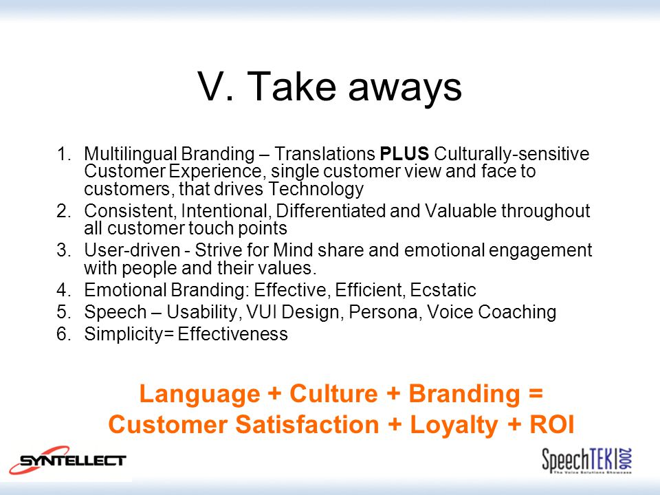 V. Take aways 1.Multilingual Branding – Translations PLUS Culturally-sensitive Customer Experience, single customer view and face to customers, that d