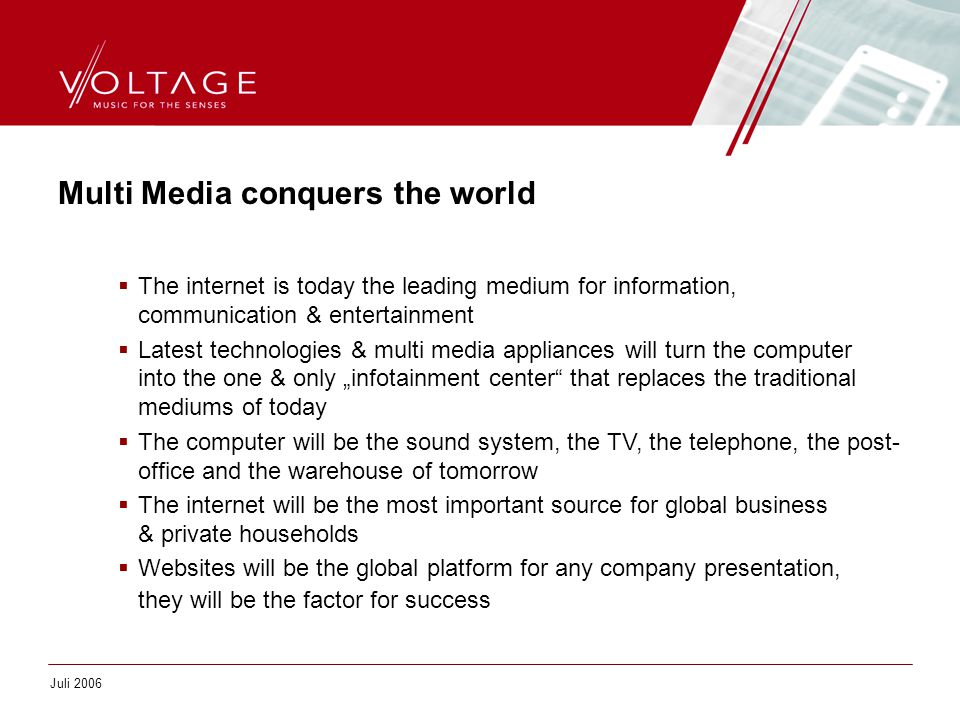 Multi Media conquers the world  The internet is today the leading medium for information, communication & entertainment  Latest technologies & multi
