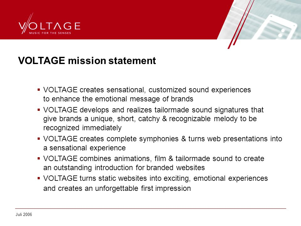 VOLTAGE mission statement  VOLTAGE creates sensational, customized sound experiences to enhance the emotional message of brands  VOLTAGE develops an