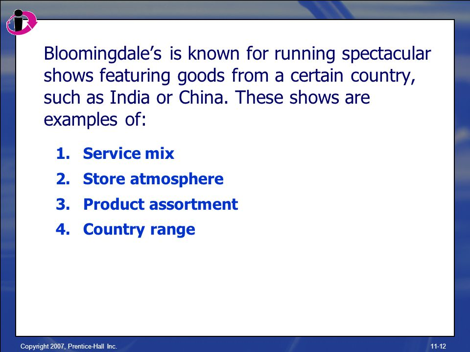 Copyright 2007, Prentice-Hall Inc.11-12 Bloomingdale's is known for running spectacular shows featuring goods from a certain country, such as India or China.