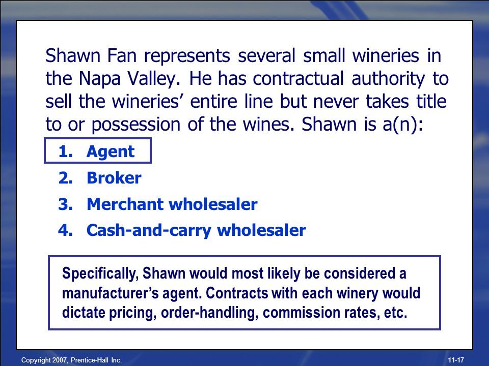 Copyright 2007, Prentice-Hall Inc.11-17 Shawn Fan represents several small wineries in the Napa Valley.