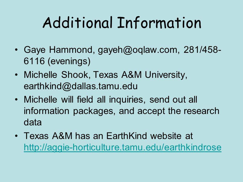 Additional Information Gaye Hammond, gayeh@oqlaw.com, 281/458- 6116 (evenings) Michelle Shook, Texas A&M University, earthkind@dallas.tamu.edu Michell