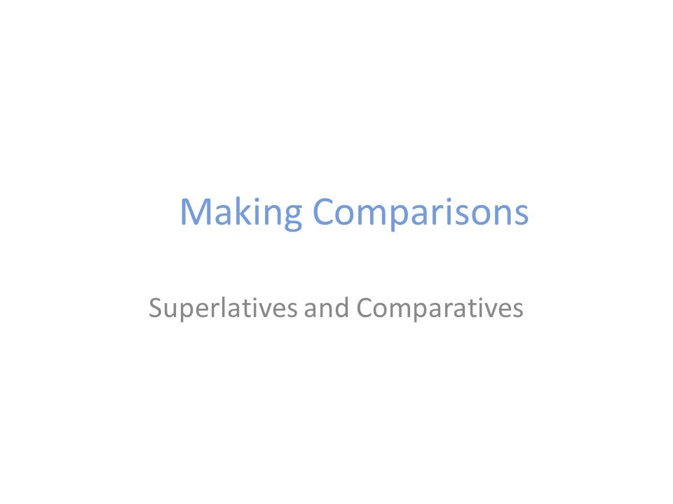 Making Comparisons Superlatives and Comparatives