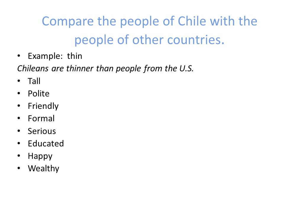 Compare the people of Chile with the people of other countries.