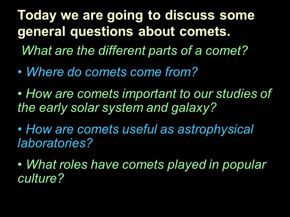 Today we are going to discuss some general questions about comets.