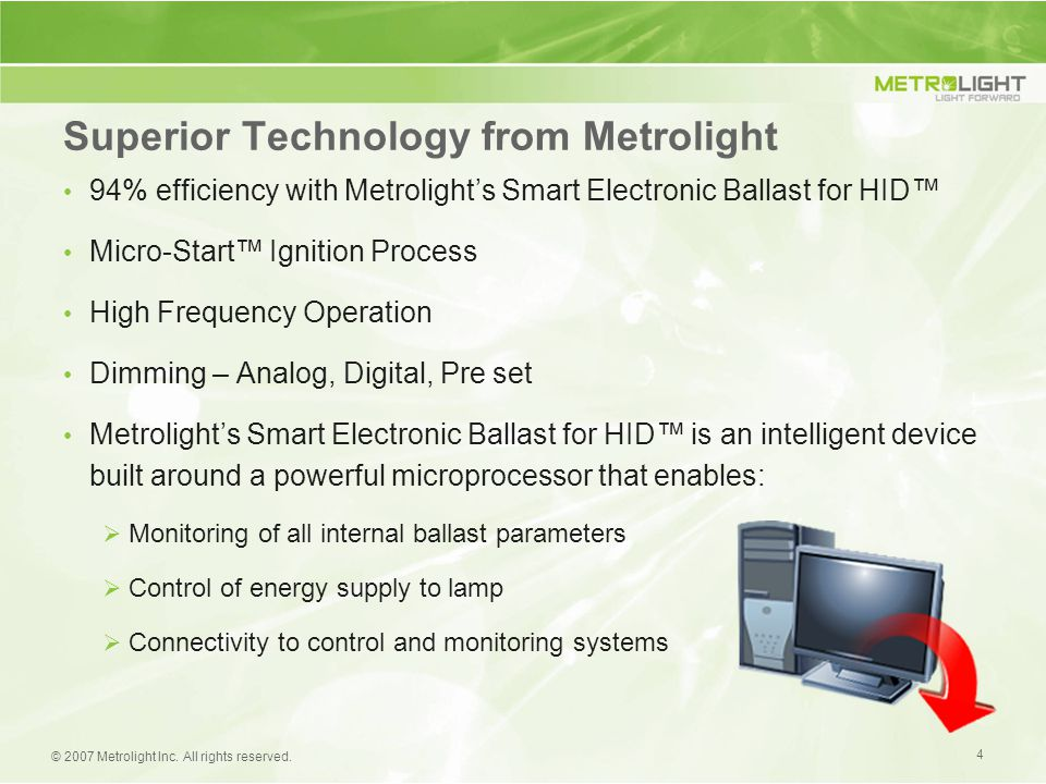 4 © 2007 Metrolight Inc. All rights reserved. Superior Technology from Metrolight 94% efficiency with Metrolight's Smart Electronic Ballast for HID™ M