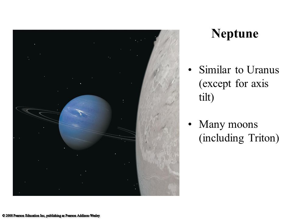 Similar to Uranus (except for axis tilt) Many moons (including Triton) Neptune