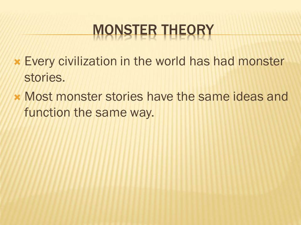  Every civilization in the world has had monster stories.  Most monster stories have the same ideas and function the same way.