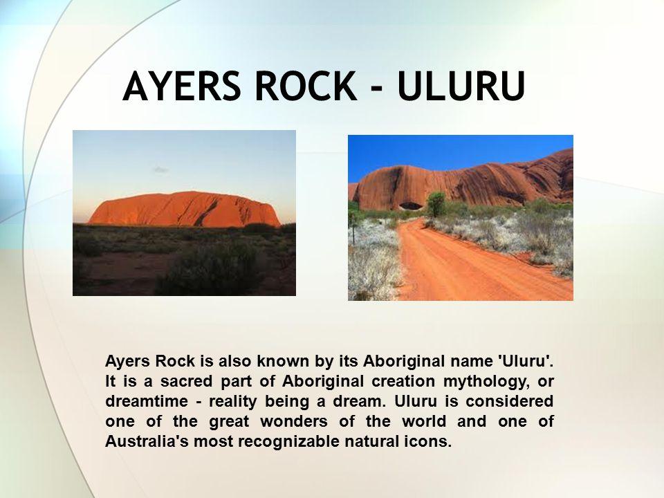 AYERS ROCK - ULURU Ayers Rock is also known by its Aboriginal name Uluru .