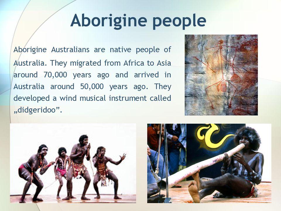 Aborigine people Aborigine Australians are native people of Australia.