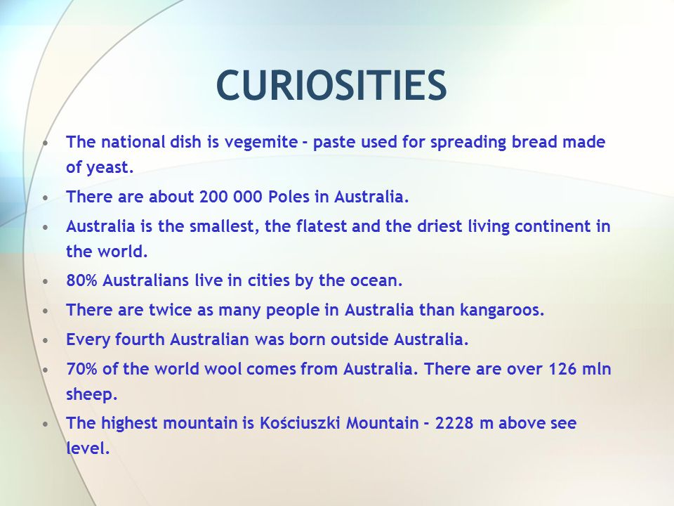 CURIOSITIES The national dish is vegemite - paste used for spreading bread made of yeast.