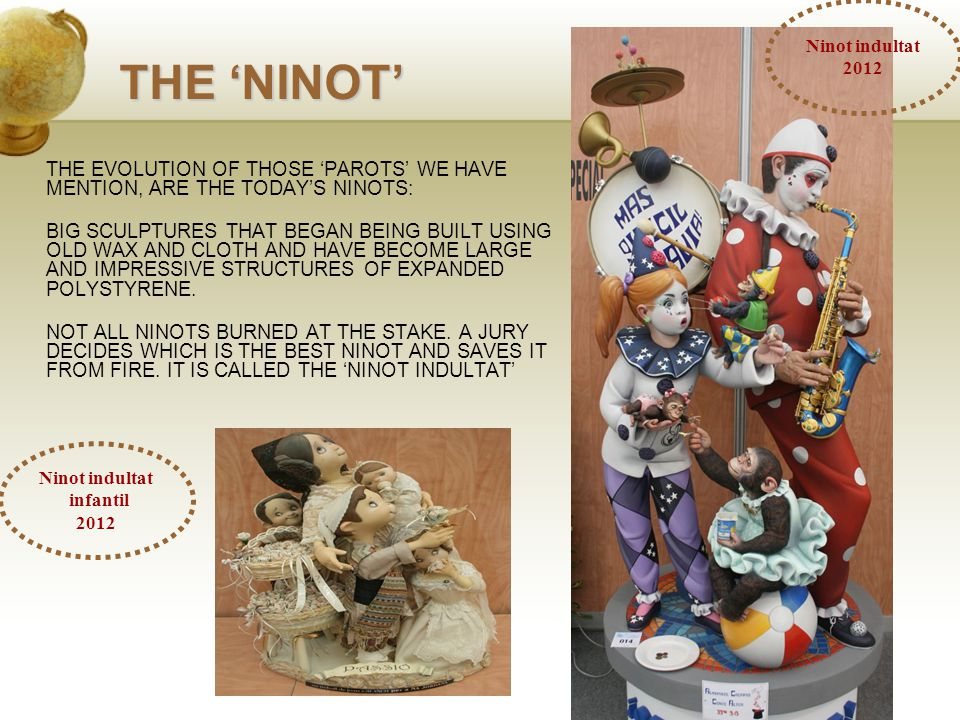 THE 'NINOT' THE EVOLUTION OF THOSE 'PAROTS' WE HAVE MENTION, ARE THE TODAY'S NINOTS: BIG SCULPTURES THAT BEGAN BEING BUILT USING OLD WAX AND CLOTH AND HAVE BECOME LARGE AND IMPRESSIVE STRUCTURES OF EXPANDED POLYSTYRENE.