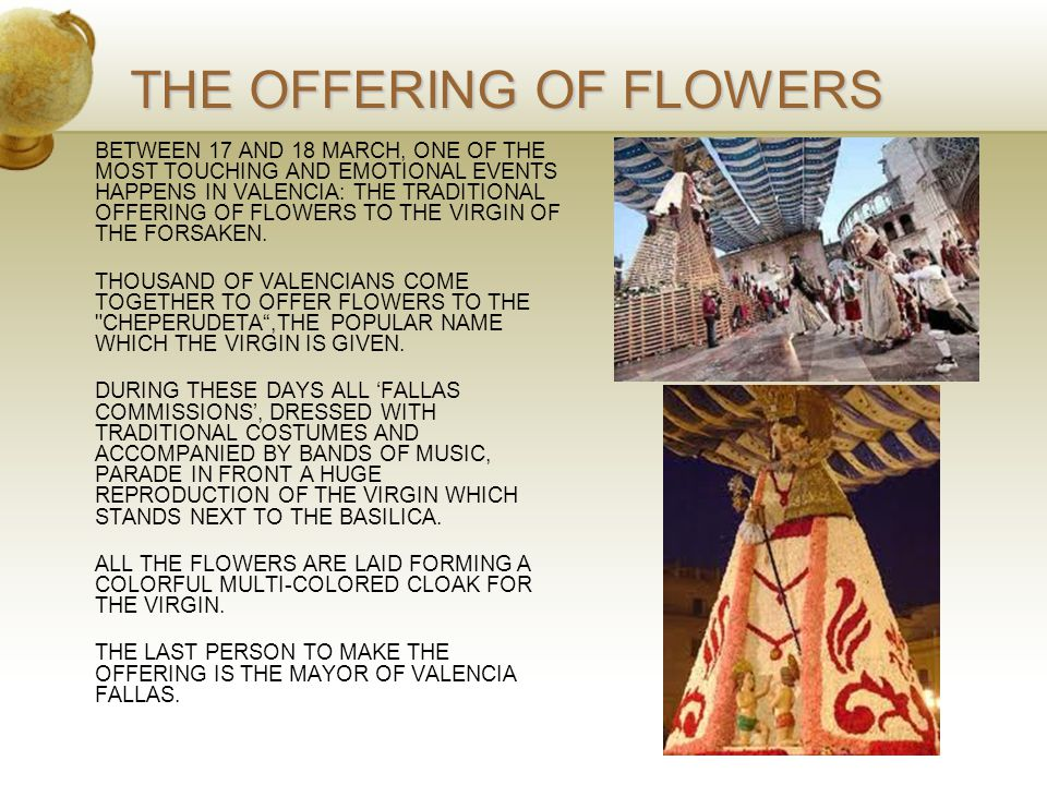 THE OFFERING OF FLOWERS BETWEEN 17 AND 18 MARCH, ONE OF THE MOST TOUCHING AND EMOTIONAL EVENTS HAPPENS IN VALENCIA: THE TRADITIONAL OFFERING OF FLOWERS TO THE VIRGIN OF THE FORSAKEN.