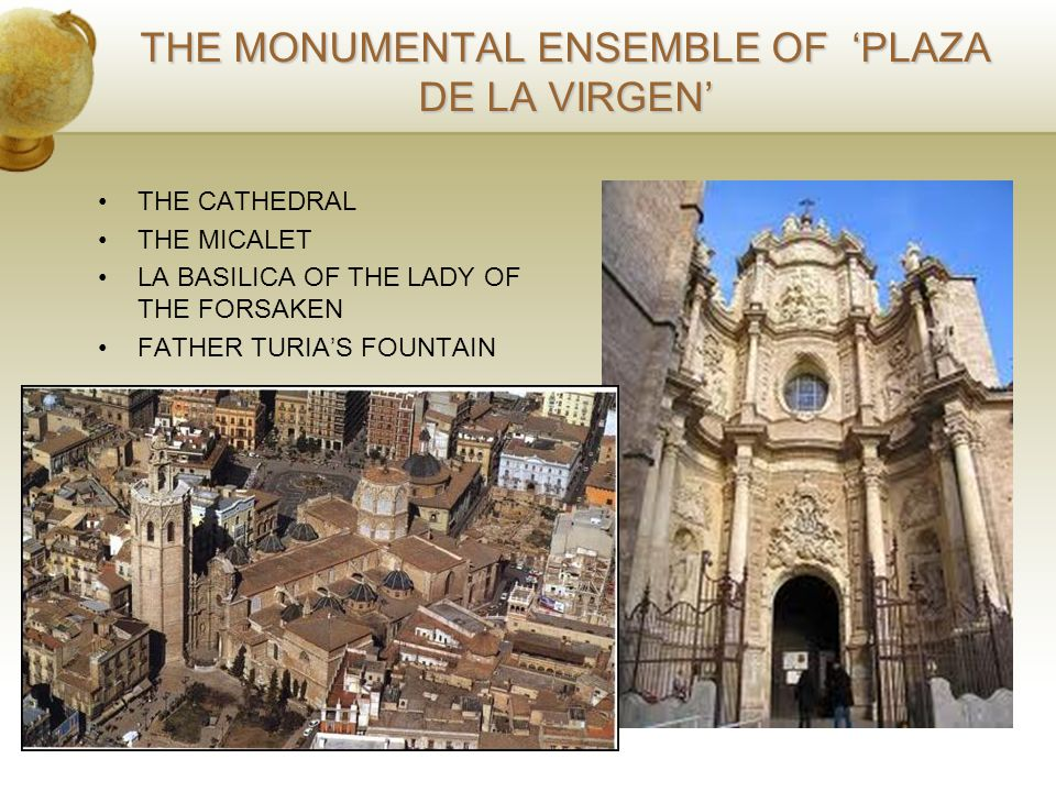 THE MONUMENTAL ENSEMBLE OF 'PLAZA DE LA VIRGEN' THE CATHEDRAL THE MICALET LA BASILICA OF THE LADY OF THE FORSAKEN FATHER TURIA'S FOUNTAIN