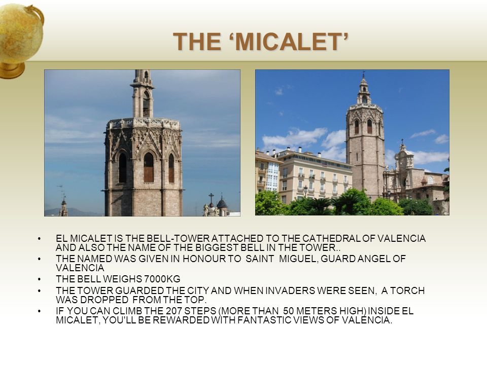 THE 'MICALET' EL MICALET IS THE BELL-TOWER ATTACHED TO THE CATHEDRAL OF VALENCIA AND ALSO THE NAME OF THE BIGGEST BELL IN THE TOWER..