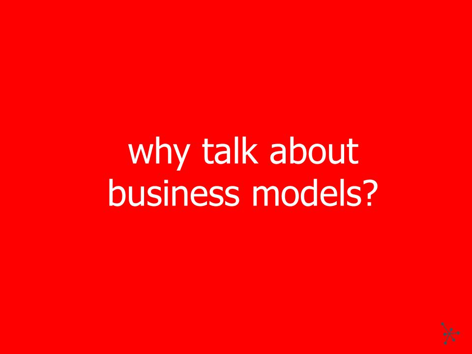 why talk about business models?