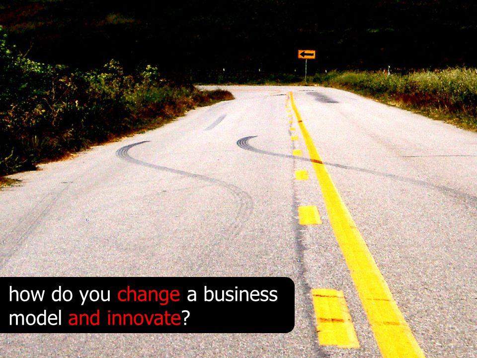 how do you change a business model and innovate?
