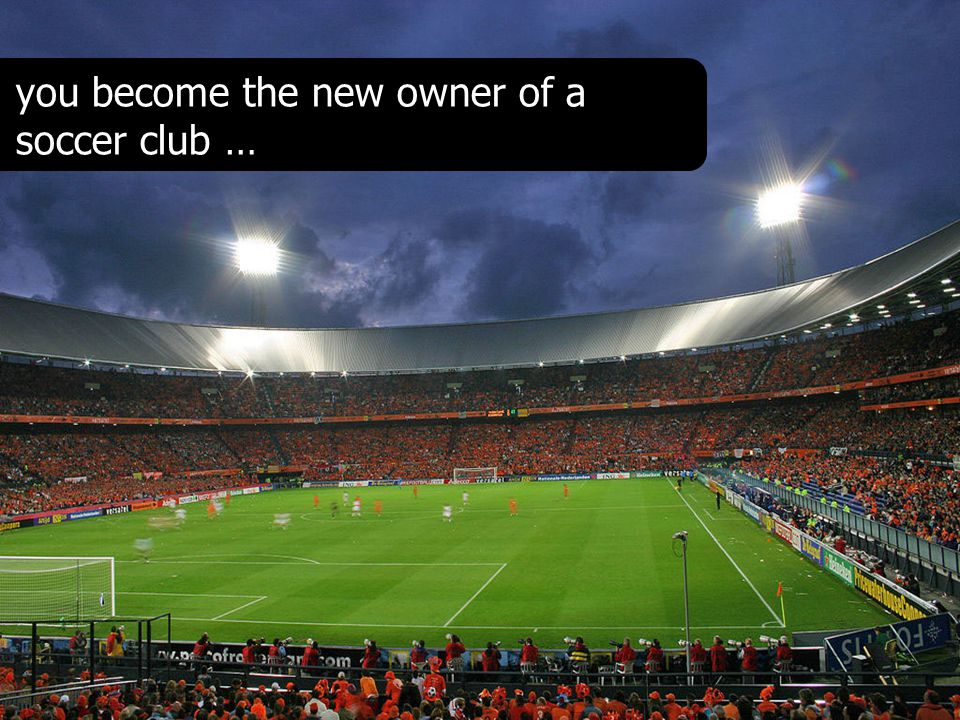 you become the new owner of a soccer club …