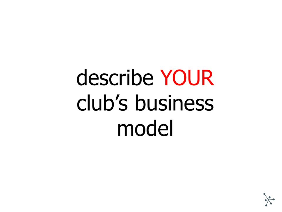 describe YOUR club's business model
