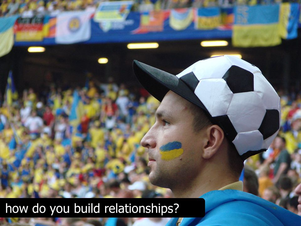 how do you build relationships?
