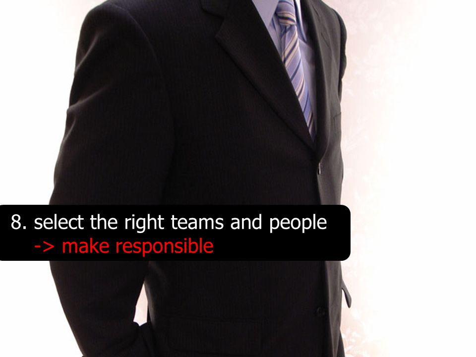 8.select the right teams and people -> make responsible