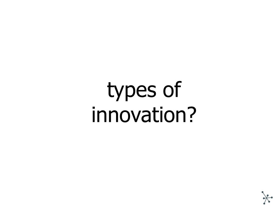 types of innovation?