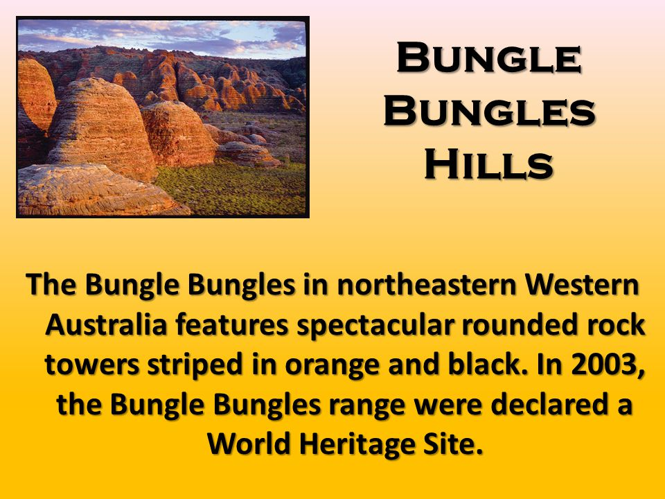 Bungle Bungles Hills The Bungle Bungles in northeastern Western Australia features spectacular rounded rock towers striped in orange and black.
