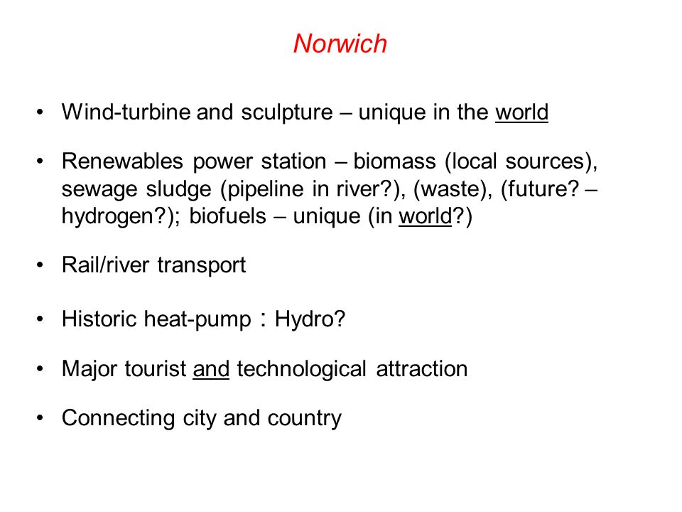 Norwich Wind-turbine and sculpture – unique in the world Renewables power station – biomass (local sources), sewage sludge (pipeline in river?), (wast