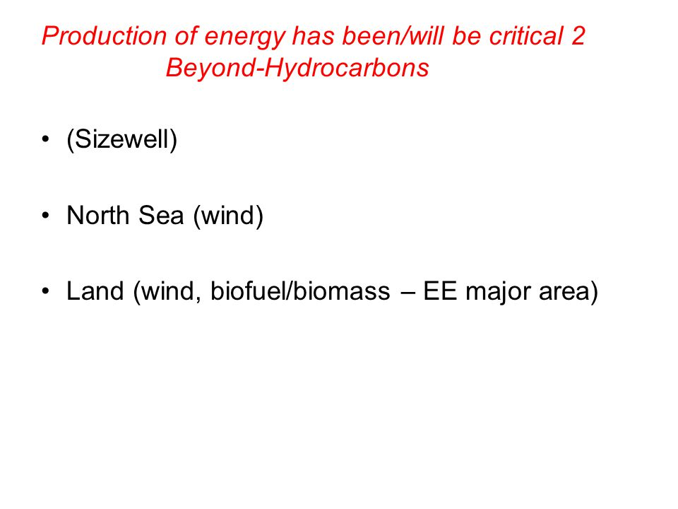 Production of energy has been/will be critical 2 Beyond-Hydrocarbons (Sizewell) North Sea (wind) Land (wind, biofuel/biomass – EE major area)