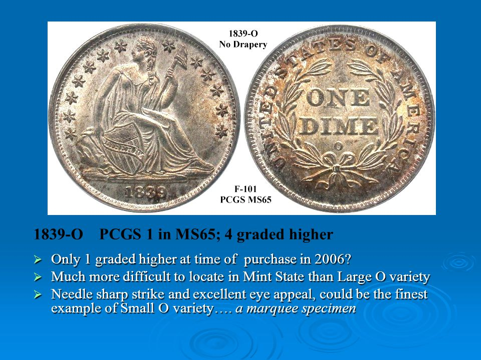1839-O PCGS 1 in MS65; 4 graded higher  Only 1 graded higher at time of purchase in 2006.