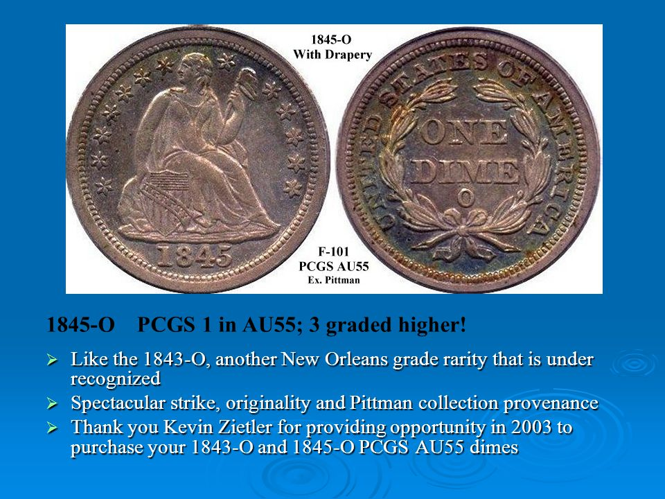1845-O PCGS 1 in AU55; 3 graded higher.