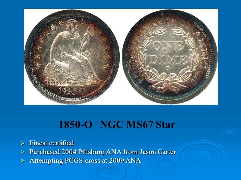 1850-O NGC MS67 Star  Finest certified  Purchased 2004 Pittsburg ANA from Jason Carter  Attempting PCGS cross at 2009 ANA