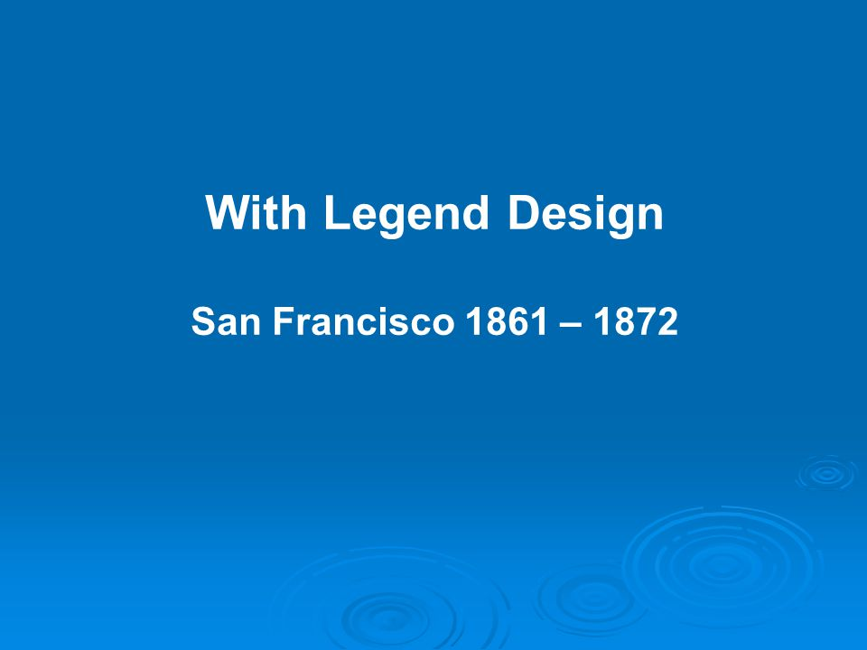 With Legend Design San Francisco 1861 – 1872