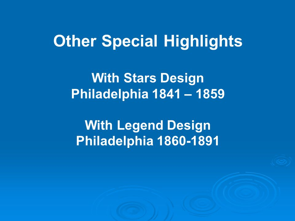 Other Special Highlights With Stars Design Philadelphia 1841 – 1859 With Legend Design Philadelphia 1860-1891