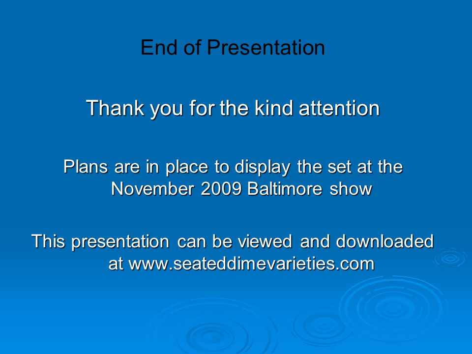 End of Presentation Thank you for the kind attention Plans are in place to display the set at the November 2009 Baltimore show This presentation can b