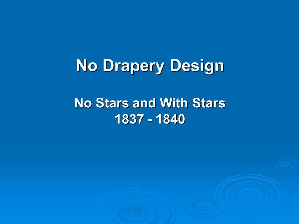 No Drapery Design No Stars and With Stars 1837 - 1840