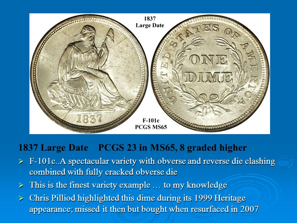 1837 Large Date PCGS 23 in MS65, 8 graded higher  F-101c..A spectacular variety with obverse and reverse die clashing combined with fully cracked obv