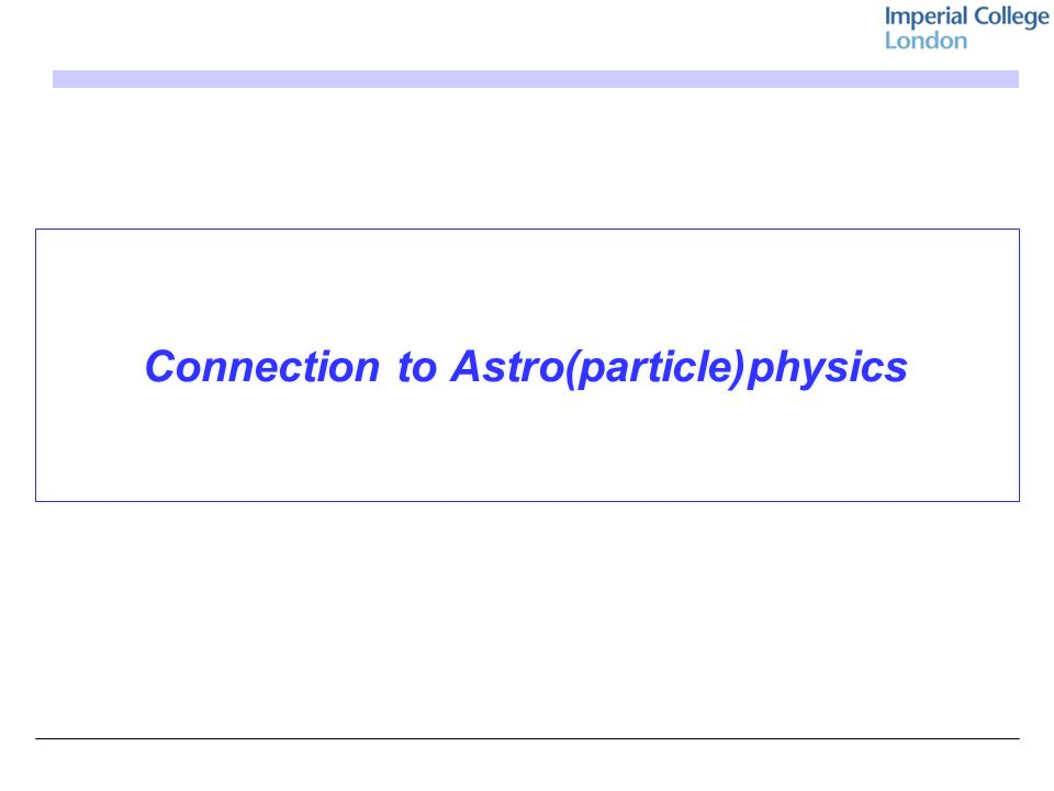 Connection to Astro(particle)physics