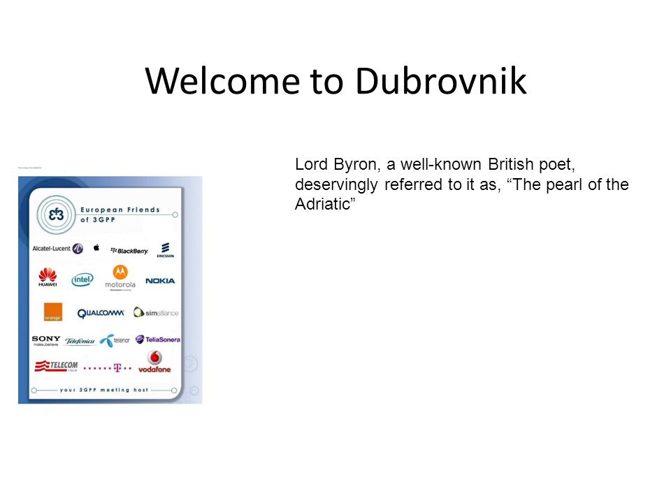 "Welcome to Dubrovnik Lord Byron, a well-known British poet, deservingly referred to it as, ""The pearl of the Adriatic"""