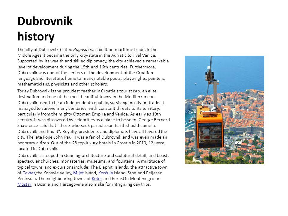 Dubrovnik history The city of Dubrovnik (Latin: Ragusa) was built on maritime trade.