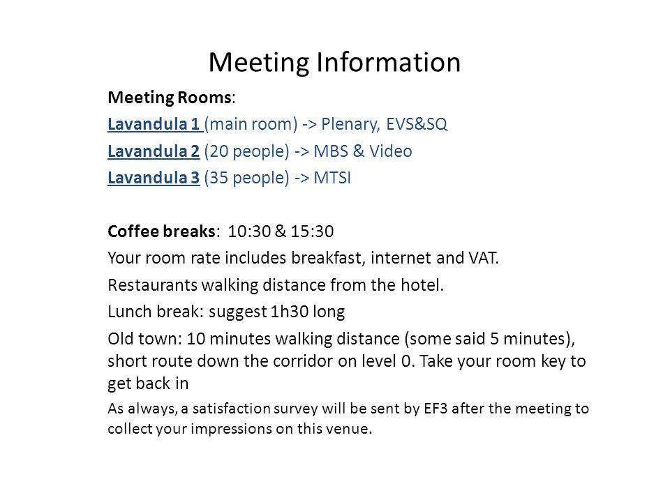 Meeting Information Meeting Rooms: Lavandula 1 (main room) -> Plenary, EVS&SQ Lavandula 2 (20 people) -> MBS & Video Lavandula 3 (35 people) -> MTSI C