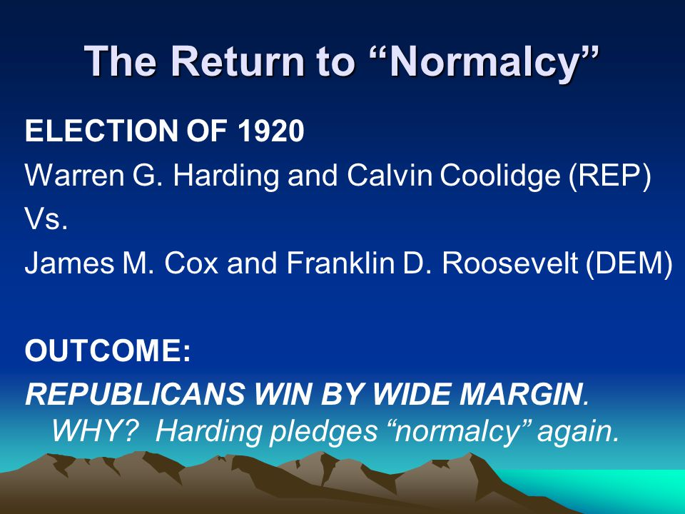The Return to Normalcy ELECTION OF 1920 Warren G.