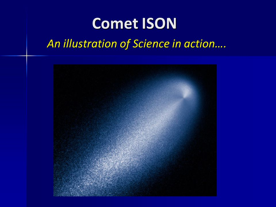 Comet ISON An illustration of Science in action….