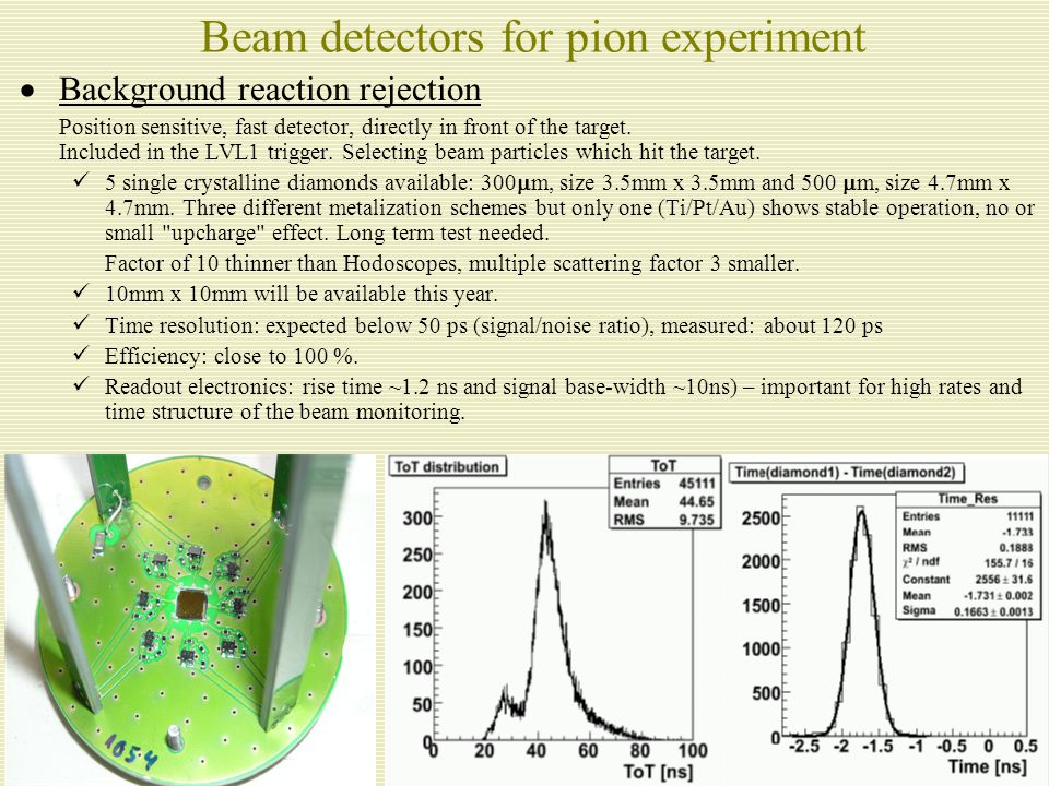 7 Main tasks for beam detectors  Momentum determination of beam particles Detectors have to be installed in the dispersive plane, fast, position sensitive, radiation hard (10 7 /s/cm 2 ), readout integrated into HADES readout system.