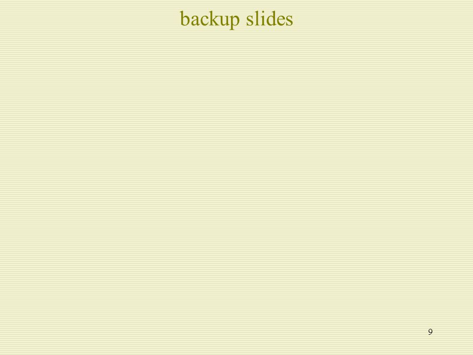 9 backup slides