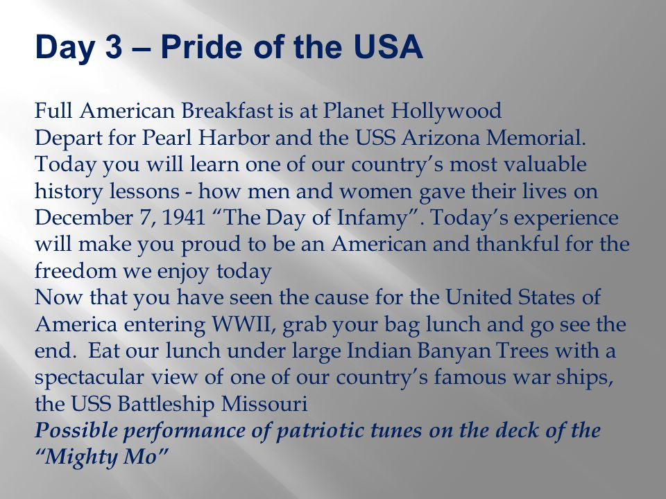 Day 3 – Pride of the USA Full American Breakfast is at Planet Hollywood Depart for Pearl Harbor and the USS Arizona Memorial.